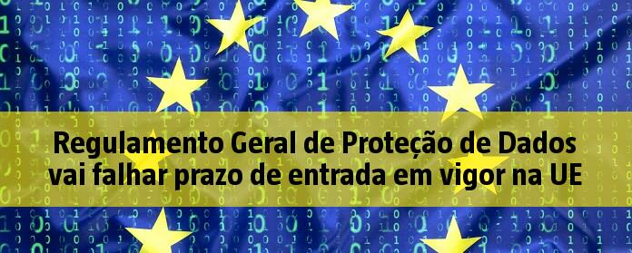 Regulamento Geral de Proteção de Dados vai falhar prazo de entrada em vigor na UE