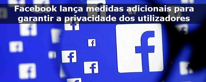 Facebook lança medidas adicionais para garantir a privacidade dos utilizadores