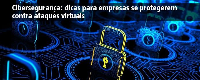 Cibersegurança: dicas para empresas se protegerem contra ataques virtuais