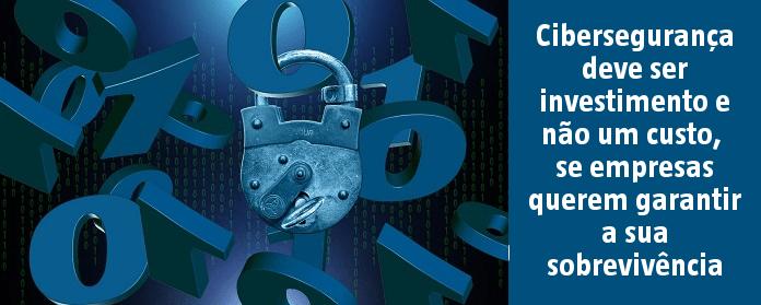 Cibersegurança deve ser investimento e não um custo, se empresas querem garantir a sua sobrevivência