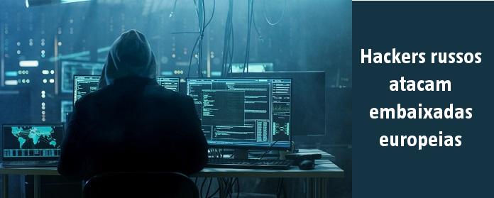 Hackers russos atacam embaixadas europeias