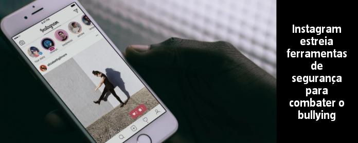 Instagram estreia ferramentas de segurança para combater o bullying