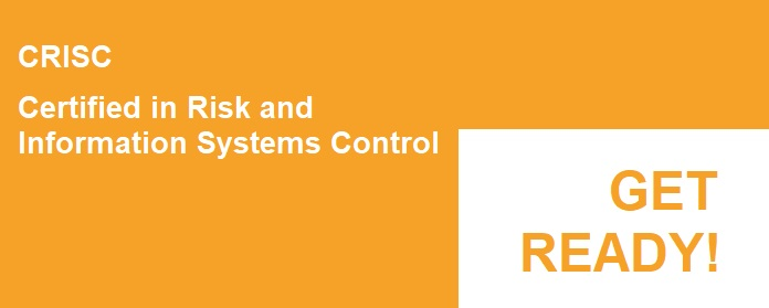 Risk and Information Systems Control, CRISC Certification. Get Ready