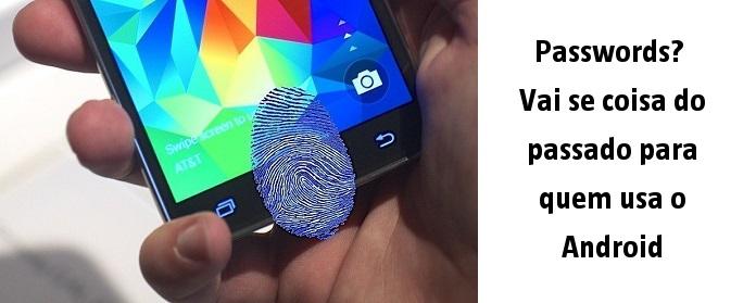 Passwords? Vai se coisa do passado para quem usa o Android