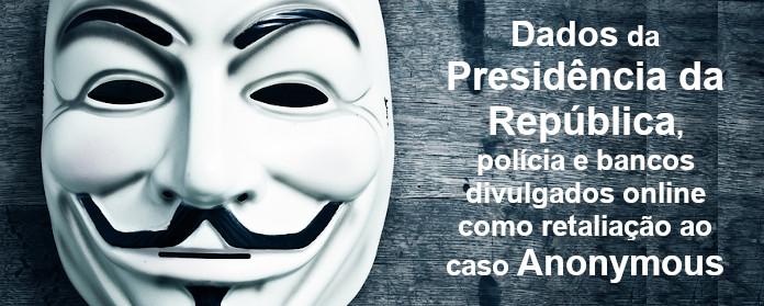 Dados da Presidência da República, polícia e bancos divulgados online como retaliação ao caso Anonymous