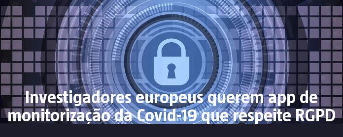 Investigadores europeus querem app de monitorização da Covid-19 que respeite RGPD