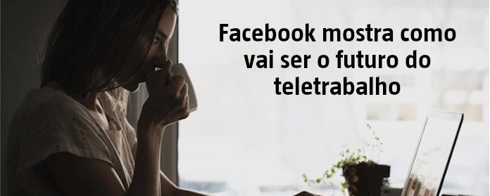 Facebook mostra como vai ser o futuro do teletrabalho