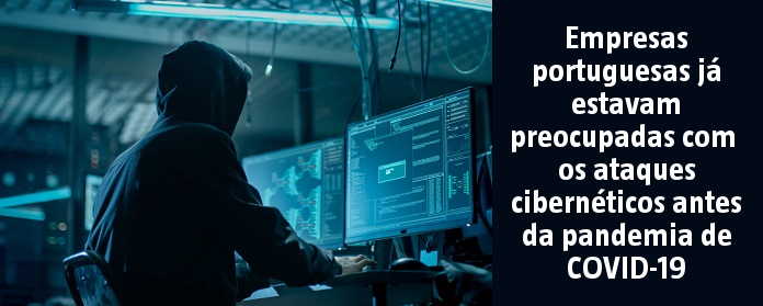 Empresas portuguesas já estavam preocupadas com os ataques cibernéticos antes da pandemia de COVID-19