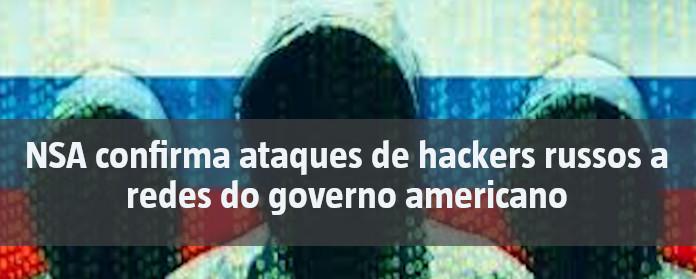 NSA confirma ataques de hackers russos a redes do governo americano