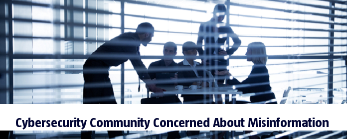 Cybersecurity Community Concerned About Misinformation
