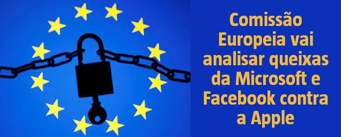 Comissão Europeia vai analisar queixas da Microsoft e Facebook contra a Apple