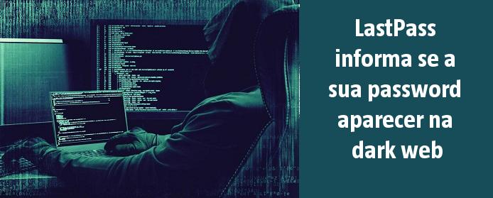 LastPass informa se a sua password aparecer na dark web