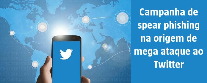Campanha de spear phishing na origem de mega ataque ao Twitter
