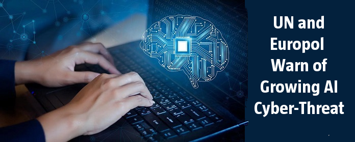 UN and Europol Warn of Growing AI Cyber-Threat