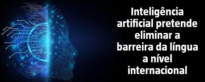 """Inteligência artificial pretende eliminar a barreira da língua a nível internacional"""" width="""