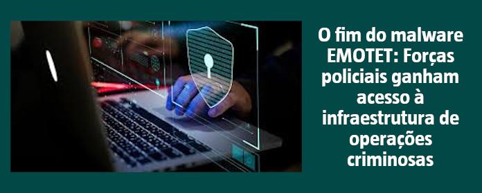 """O fim do malware EMOTET: Forças policiais ganham acesso à infraestrutura de operações criminosas"""" width="""