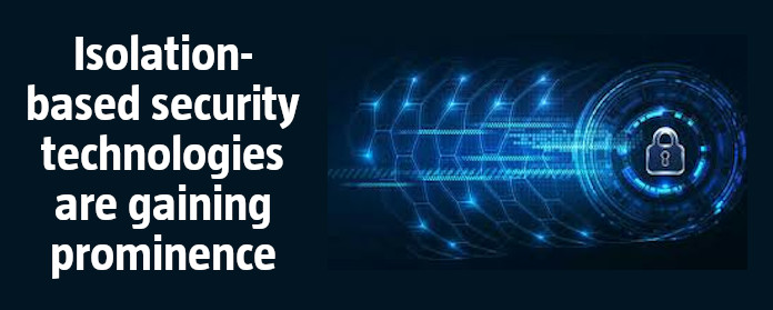Isolation-based security technologies are gaining prominence