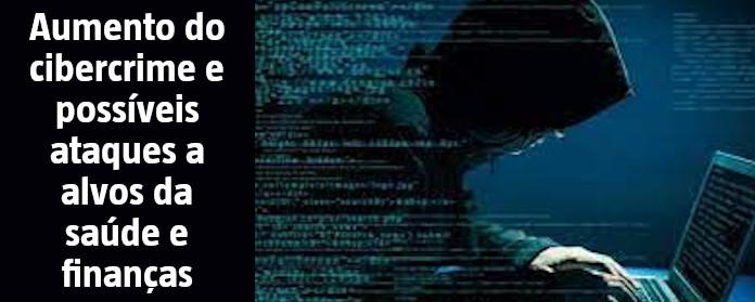 """Aumento do cibercrime e possíveis ataques a alvos da saúde e finanças"""" width="""