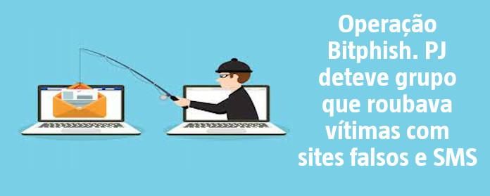 """Operação Bitphish. PJ deteve grupo que roubava vítimas com sites falsos e SMS"""" width="""