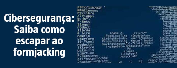 """Cibersegurança: Saiba como escapar ao formjacking"""" width="""
