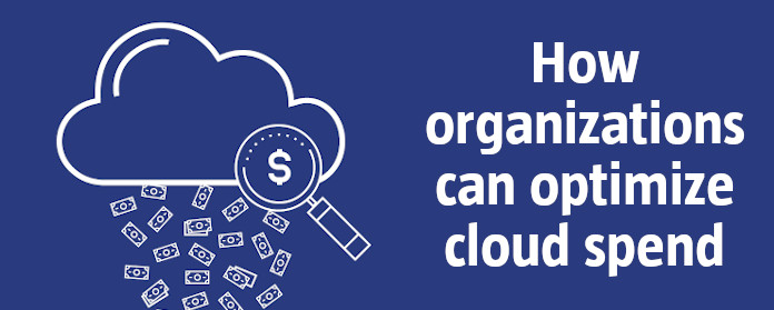 How organizations can optimize cloud spend