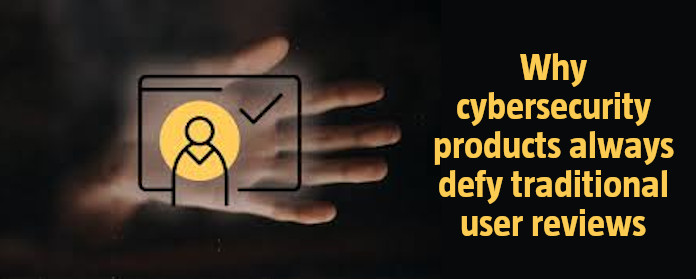 Why cybersecurity products always defy traditional user reviews