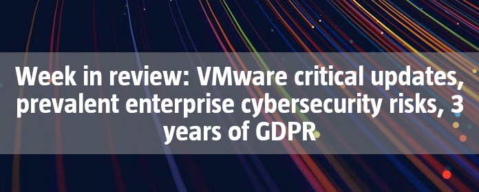 Week in review: VMware critical updates, prevalent enterprise cybersecurity risks, 3 years of GDPR