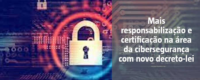 """Mais responsabilização e certificação na área da cibersegurança com novo decreto-lei"""" width="""