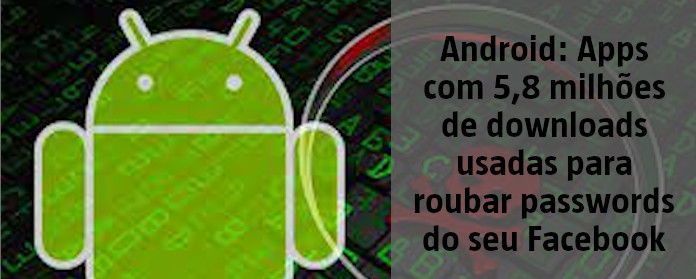 """Android: Apps com 5,8 milhões de downloads usadas para roubar passwords do seu Facebook"""" width="""