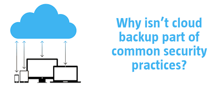Why isn't cloud backup part of common security practices?