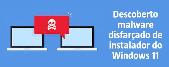 """Descoberto malware disfarçado de instalador do Windows 11"""" width="""