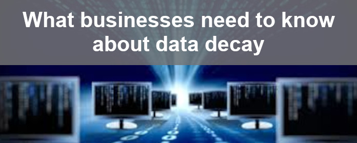 What businesses need to know about data decay